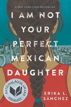 I Am Not Your Perfect Mexican Daughter PDF By:Erika L. Sánchez Published on by Knopf Books for Young Readers National Book Award . Book Cover Design, Book Design, New York Times, The House On Mango Street, Four Sisters, Hispanic Heritage Month, National Book Award, Jane The Virgin, Beautiful Book Covers