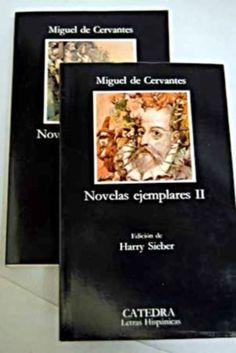 Título :Novelas ejemplares / Miguel de Cervantes ; edición de Harry Sieber Publicación Madrid : Cátedra, D.L. 1981  Autor :Cervantes Saavedra, Miguel de, 1547-1616 SIGNATURA: L6t-CERVANTES-nov http://kmelot.biblioteca.udc.es/record=b1031577~S10*gag