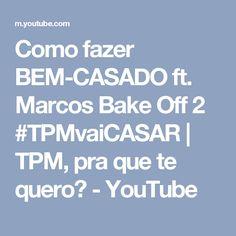 Como fazer BEM-CASADO ft. Marcos Bake Off 2 #TPMvaiCASAR | TPM, pra que te quero? - YouTube