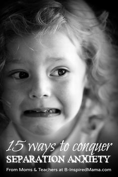15 Ways to Conquer Separation Anxiety in #Children at B-InspiredMama.com - #parenting #backtoschool