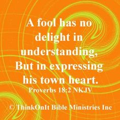 proverbs 18:2 | Proverbs 18:2. Correction should read: But in expressing his own heart.