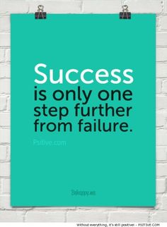 """Success is only one step further from failure."" motivational quote @ Psitive.com"