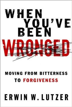When You've Been Wronged: Moving From Bitterness to Forgiveness: Erwin W. Lutzer: 9780802488978: Amazon.com: Books