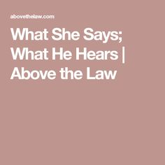 What She Says; What He Hears   Above the Law
