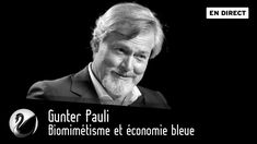 Gunter Pauli : Biomimétisme et économie bleue [EN DIRECT]