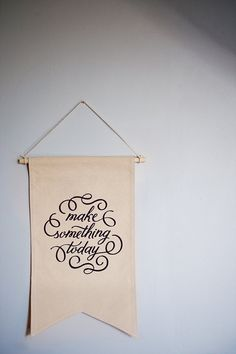Make Something Today Screenprinted Canvas Banner. $50.00, via Etsy.