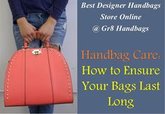 Handbag Care: How to Ensure Your Bags Last Long