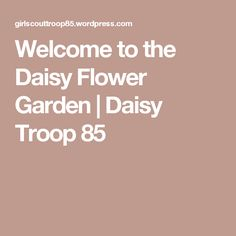 Welcome to the Daisy Flower Garden | Daisy Troop 85