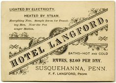 """Hotel Langford, Susquehanna, Pa.  """"Hotel Langford. Lighted by electricity. Heated by steam. Everything new. Sample room for traveling men. Near the passenger station. Baths--hot and cold. Rates, $2.00 per day. Susquehanna, Penn. F. F. Langford, propr.""""  This nineteenth-century business card indicates that the Hotel Langford catered to salesmen (called """"commercial travelers"""" or """"traveling men"""" at the time) by offering them """"sample rooms"""" where they could display their wares for potential…"""