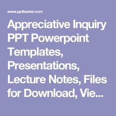 Appreciative Inquiry  PPT Powerpoint Templates, Presentations, Lecture Notes, Files for Download, View and Edit