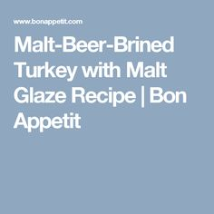 Malt-Beer-Brined Turkey with Malt Glaze Recipe | Bon Appetit