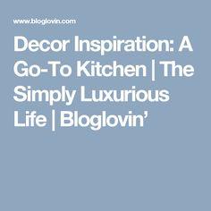 Decor Inspiration: A Go-To Kitchen   The Simply Luxurious Life   Bloglovin'