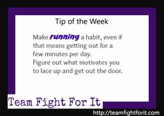Make running a habit, even if that means getting out for a few minutes per day. Figure out what motivates you to lace up and get out the door.