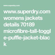 www.superdry.com womens jackets details 70189 microfibre-tall-toggle-puffle-jacket-black