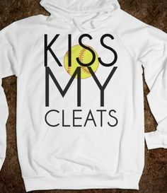 @Sheryl Uehling Kiss my Cleats Softball  Hoodie Sweatshirt. You should get this for Val because I'm broke :)