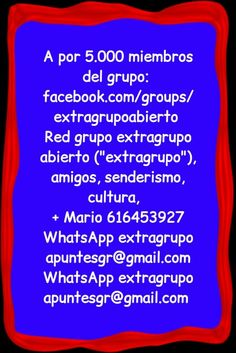 "A por 5.000 miembros del grupo:  facebook.com/groups/extragrupoabierto  Red grupo extragrupo abierto (""extragrupo""), amigos, senderismo,  cultura,   + Mario 616453927 WhatsApp extragrupo apuntesgr@gmail.com WhatsApp extragrupo apuntesgr@gmail.com"