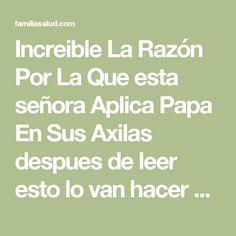Increible La Razón Por La Que esta señora Aplica Papa En Sus Axilas despues de leer esto lo van hacer siempre - FamiliaSalud.com