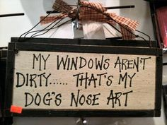 """My windows aren't dirty... that's my dog's nose art."""
