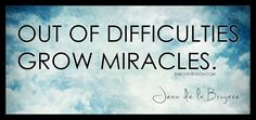 Miracles start as difficulties