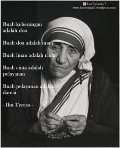 Buah keheningan adalah doa  Buah doa adalah iman  Buah iman adalah cinta  Buah cinta adalah pelayanan  Buah pelayanan adalah damai