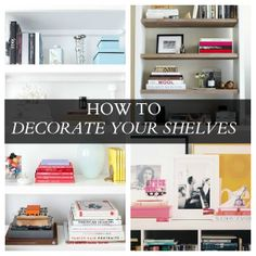 Style Within Reach: DECORATING: HOW TO DECORATE YOUR SHELVES