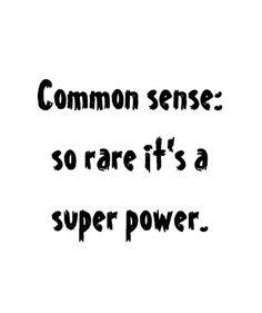 Common sense is not so common. ♥