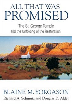 """""""All That Was Promised: The St. George Temple and the Unfolding of the Restoration"""" by Blaine M. Yorgason, Douglas D. Alder, and Richard A. Schmutz  Reviewed by Bruce C. Hafen"""