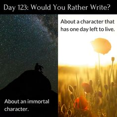 "Day 123 of 365 Days of Writing Prompts: Write about an immortal character or a character that has one day left to live. Erin: ""Want to do something,"" Glen asked kicking my leg. ""No,"" I gave him jus…"