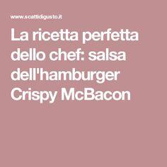 La ricetta perfetta dello chef: salsa dell'hamburger Crispy McBacon