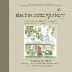 "The Bee Cottage Story: How I Made a Mudd - The Bee Cottage Story: How I Made a Muddle of Things and Decorated My Way Back to Happiness by Frances Schultz [caption id="""" align=""alignleft"" width...  #FrancesSchultz #RegionalU.S."