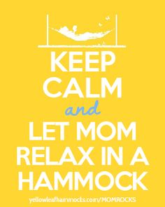 Keep Calm & Let Mom Relax in a Hammock!