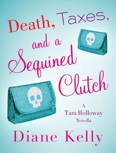 Diane Kelly Death, Taxes, and a Sequined Clutch