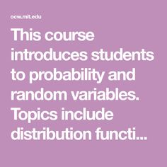 This course introduces students to probability and random variables. Topics include distribution functions, binomial, geometric, hypergeometric, and Poisson distributions. The other topics covered are uniform, exponential, normal, gamma and beta distributions; conditional probability; Bayes theorem; joint distributions; Chebyshev inequality; law of large numbers; and central limit theorem.