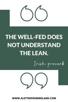 The well-fed does not understand the lean. Irish proverb. *** #ireland #irish #history #culture
