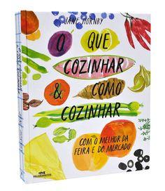O Que Cozinhar & Como Cozinhar – com o melhor da feira e do mercado | Editora Melhoramentos