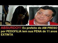 ABSURDO!!! Ex prefeito do AM preso por pedofilia tem sua pena de 11 anos...
