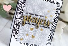 11 Jan 2018   I Love Doing  All Things Crafty   Sending Hugs and Prayers Sympathy Card   Finally I cut out the velum layer, stamped and heat set the images and then glued the prayers in place. Right behind where I had glued the prayers stacked dies, I then glued the last die cut behind the vellum. This created a larger surface area to adhere the vellum layer to the front panel and it also lifted the vellum off the card ever so slightly.