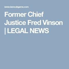 Former Chief Justice Fred Vinson | LEGAL NEWS