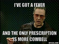 More cowbell...snl classic!