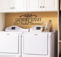 Laundry Today or Naked Tomorrow Laundry Room Wall Art Decal Sticker...too funny