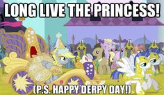 Derpy Hooves is the princess. MLP