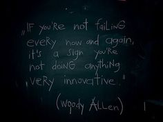 If you're not failing every now and again, it's a sign you're not doing anything very innovative