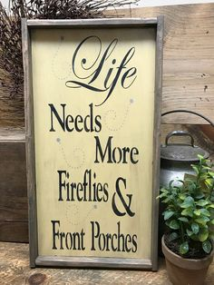 "This wooden sign is made from pine, and measures Approx 10""W x 19""T. It reads ""Life Needs More Fireflies And Front Porches"". The front is painted with Wise Owl Chalk Synthesis Paint ~ Beeswax Color th"