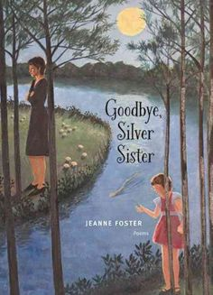 Goodbye, silver sister : poems / Jeanne Foster, a professor of English