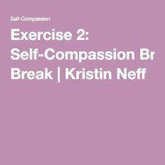 Exercise 2: Self-Compassion Break | Kristin Neff