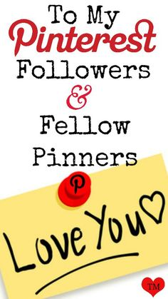 To my Pinterest followers & fellow pinners... Love You <3 Tam <3