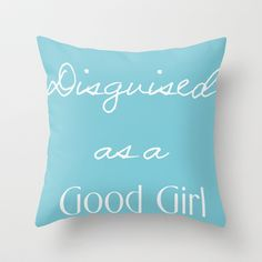 DISGUISED AS A GOOD GIRL Throw Pillow by TT+SMITH by Haina - $20.00