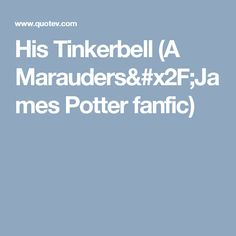 His Tinkerbell (A Marauders/James Potter fanfic)