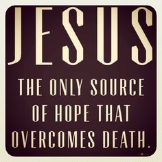 Jesus the only source of hope that overcomes death. Christian Life, Christian Quotes, Bible Quotes, Bible Verses, Scripture Journal, Prayer Scriptures, Faith Quotes, Jesus Is Lord, Jesus Christ