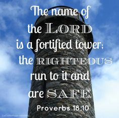 #26 His Name. A tower that's stronger than any man-made fortress and large enough to see from a distance, even if we've lost our way. http://www.lizcurtishiggs.com/2014/07/your-50-favorite-proverbs-26-tower-of-power/